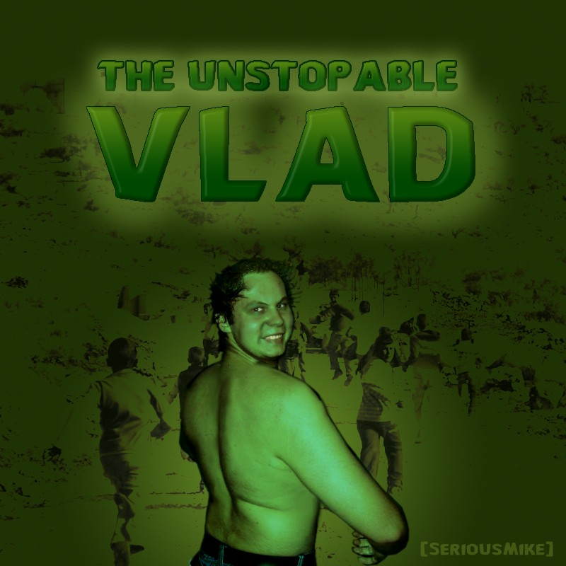 The Unstopable Vlad
